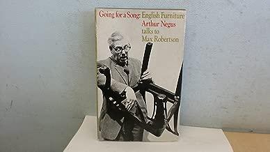 Going for a song: English furniture;: Arthur Negus talks to Max Robertson;