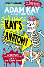Kay's Anatomy: A Complete (and Completely Disgusting) Guide to the Human Body