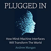 Plugged In: How Mind Machine Interfaces Will Transform the World