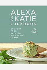Alexa and Katie Cookbook: Comfort Food Between High School Drama Kindle Edition