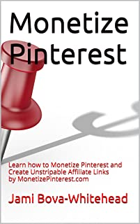 Monetize Pinterest: Learn how to Monetize Pinterest and Create Unstripable Affiliate Links by MonetizePinterest.com