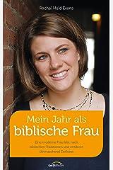 Mein Jahr als biblische Frau: Eine moderne Frau lebt nach biblischen Traditionen und entdeckt überraschend Zeitloses. (German Edition) Kindle Edition