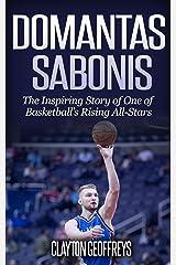 Domantas Sabonis: The Inspiring Story of One of Basketball's Rising All-Stars (Basketball Biography Books) Kindle Edition