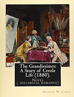 The Grandissimes: A Story of Creole Life (1880). By: George W. Cable: Novel ( historical romance)