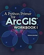 A Python Primer for ArcGIS®: Workbook I