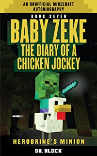 Baby Zeke: Herobrine's Minion: The diary of a chicken jockey, book 7 (an unofficial Minecraft autobiography)
