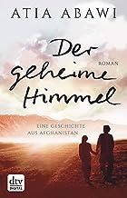 Der geheime Himmel, Eine Geschichte aus Afghanistan: Roman (German Edition)