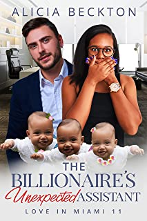 The Billionaire's Unexpected Assistant: BWWM, Billionaire, Unwanted Boss, Triplets Romance (Love In Miami Book 11)