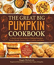 The Great Big Pumpkin Cookbook: A Quick and Easy Guide to Making Pancakes, Soups, Breads, Pastas, Cakes, Cookies, and More PDF