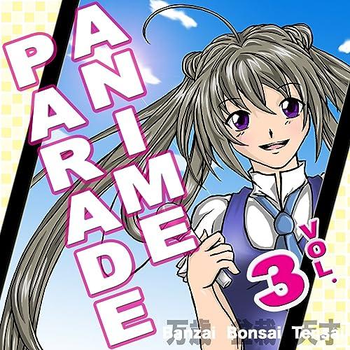 Anime Parade Vol 3 By Banzai Bonsai Tensai On Amazon Music Amazon Com