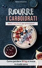 Scaricare Libri Ridurre i carboidrati dieta low carb: Come perdere 10 kg al mese in modo sano PDF