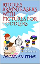 RIDDLES BRAINTEASERS WITH PICTURES FOR TODDLERS: JOKES PICTURE PUZZLES FOR KIDS BOYS GIRLS CHILDREN EARLY READERS