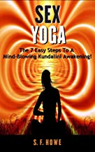 Sex Yoga: The 7 Easy Steps To A Mind-Blowing Kundalini Awakening! (Expanded Second Edition)