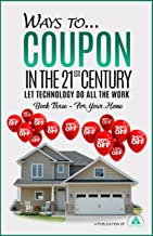 Ways to...Coupon in the 21st Century - Book Three - For your Home: Let Technology Do All the Work
