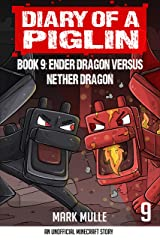 Diary of a Piglin Book 9: Ender Dragon Versus Nether Dragon Kindle Edition