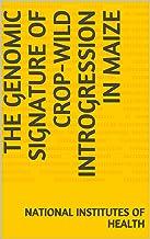 The Genomic Signature of Crop-Wild Introgression in Maize (English Edition)