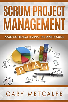 Scrum Project Management: Avoiding Project Mishaps: The Expert's Guide
