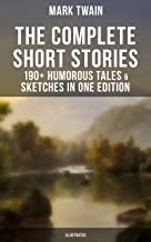 The Complete Short Stories of Mark Twain - 190+ Humorous Tales & Sketches in One Edition (Illustrated): A Double Barrelled Detective Story, Those Extraordinary ... New and Old, Mark Twain's Library of Humor…