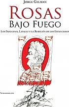 Rosas bajo fuego: Los franceses, Lavalle y la rebelión de los estancieros (Spanish Edition)
