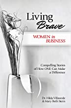 Living Brave... Women in Business: Compelling Stories of How ONE Can Make a Difference