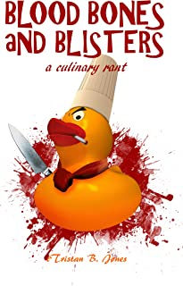 Blood Bones and Blisters: A culinary rant