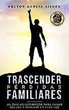 TRASCENDER PÉRDIDAS FAMILIARES: UN CAMINO INSPIRADOR PARA SANAR DUELOS Y AVANZAR EN PLENITUD (Spanish Edition)