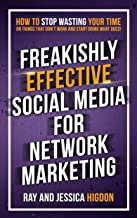 Freakishly Effective Social Media for Network Marketing: How to Stop Wasting Your Time on Things That Don't Work and Start Doing What Does (English Edition)