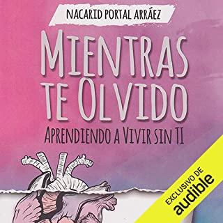 Mientras Te Olvido [While I Forget You]: Aprendiendo a Vivir Sin Ti [Learning to Live Without You]