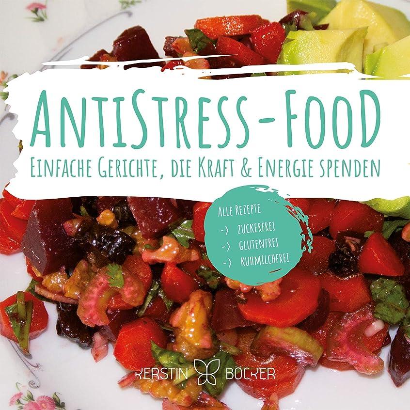 以来かろうじて軽蔑ANTISTRESS-FOOD: Einfache Gerichte, die Kraft & Energie spenden (German Edition)