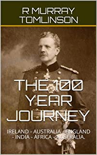THE 100 YEAR JOURNEY: IRELAND - AUSTRALIA - ENGLAND - INDIA - AFRICA - AUSTRALIA.