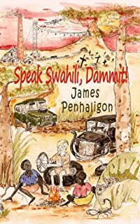 Speak Swahili, Dammit!: A laugh-out-loud, chaotic, and tragic African childhood