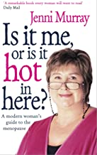 Is It Me or Is It Hot in Here? : A Modern Woman's Guide to the Menopause