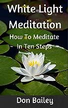White Light Meditation / How to Meditate ~ in Ten Steps ~