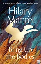 Bring Up the Bodies: The Booker Prize Winning Sequel to the Best Selling Wolf Hall, a Masterful Work of Historical Fiction (The Wolf Hall Trilogy, Book 2)