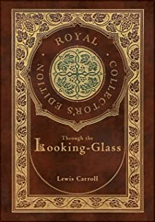Through the Looking-Glass (Royal Collector's Edition) (Illustrated) (Case Laminate Hardcover with Jacket)