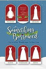 Something Borrowed: Christmas Weddings Collection Kindle Edition