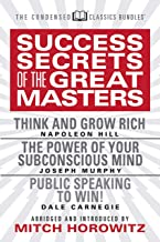 Success Secrets of the Great Masters (Condensed Classics): Think and Grow Rich, The Power of Your Subconscious Mind and Public Speaking to Win!