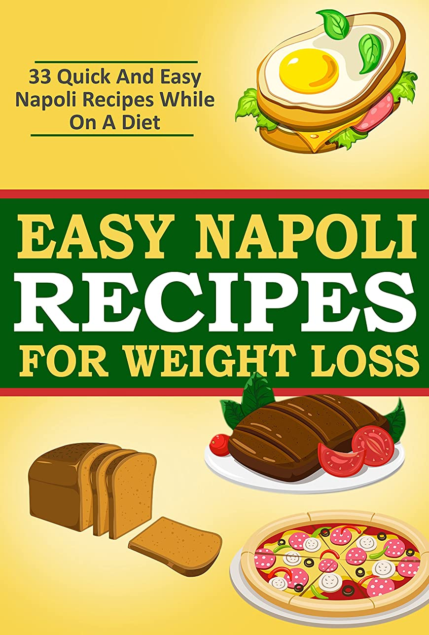 Easy Napoli Recipes for Weight Loss: 33 Quick and Easy Napoli Recipes! (Italian Recipes, Cooking, Cookbook, Fancy Cuisine) (English Edition)
