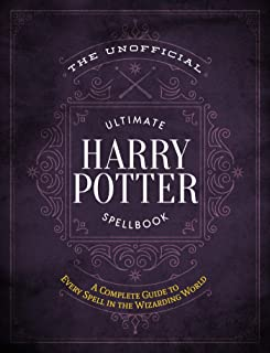 The Unofficial Ultimate Harry Potter Spellbook: A complete reference guide to every spell in the wizarding world (The Unof...