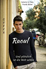Raoul: Und plötzlich ist die Welt schön Kindle Ausgabe