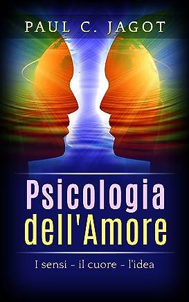 Psicologia dellAmore: I sensi, il cuore, lidea