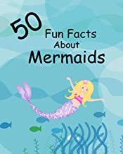 50 Fun Facts About Mermaids: Fun Information About Mystical Mermaids And Sirens For Girls Colorful Pictures Of Mermaids And Data About These Fantasy Sea Creatures For Kids