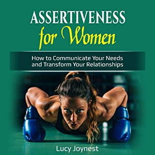 Assertiveness for Women: How to Communicate Your Needs and Transform Your Relationships