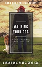 Walking Your Dog: Teach Your Dog to Enjoy Life on a Loose Leash (Bond Dog Training Guides)