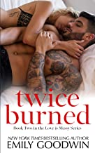 Twice Burned (Love is Messy  Book 2)