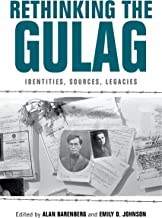 Rethinking the Gulag: Identities, Sources, Legacies