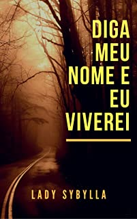 Diga Meu Nome e Eu Viverei (Portuguese Edition)