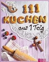 111 Kuchen aus 1 Teig: Backen leicht gemacht - Die schönsten Kuchenrezepte aus 1 Teig (111 Rezepte) (German Edition)