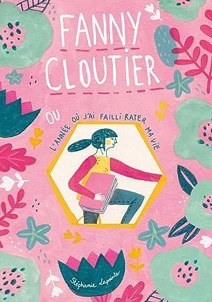 Fanny Cloutier T01: L'année où j'ai failli rater ma vie