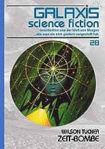 GALAXIS SCIENCE FICTION, Band 28: ZEIT-BOMBE: Geschichten aus der Welt von Morgen - wie man sie sich gestern vorgestellt hat.